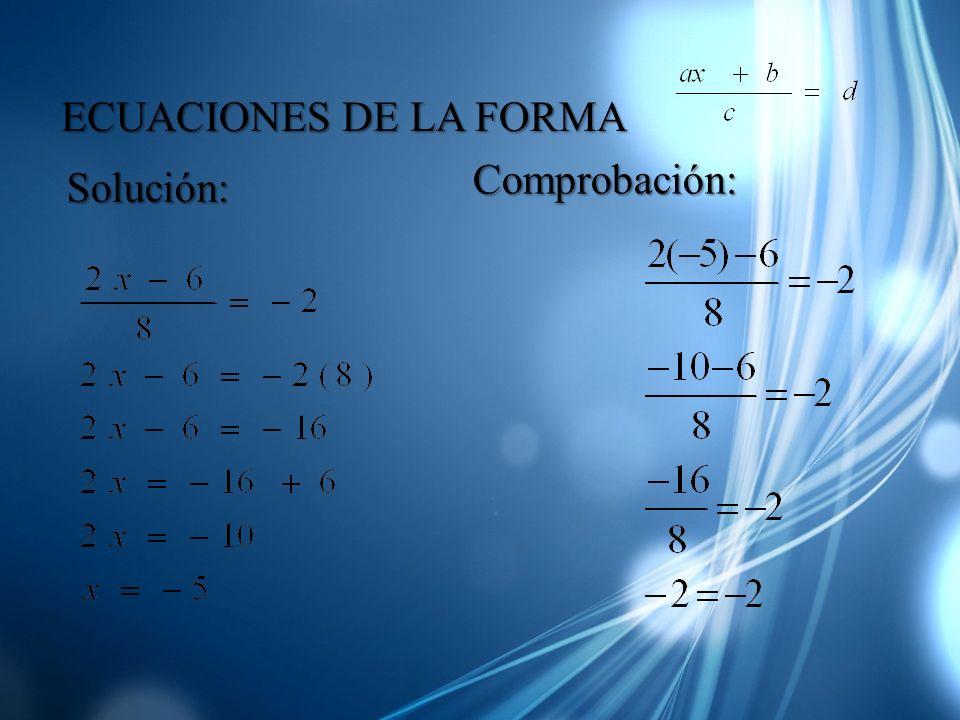 ECUACIONES DE LA FORMA Comprobación: Solución: