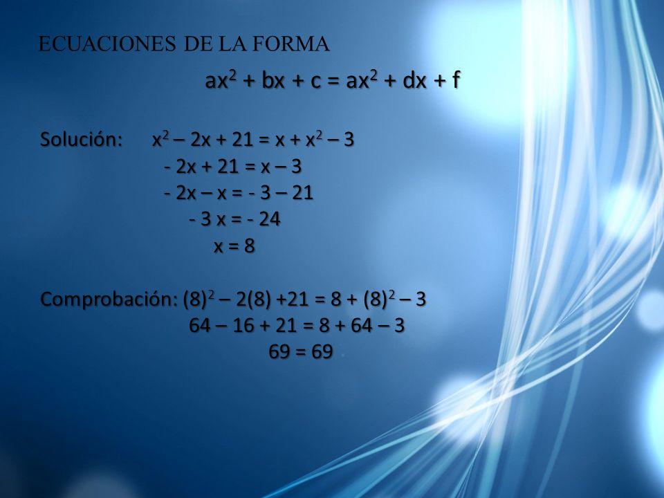ax2 + bx + c = ax2 + dx + f ECUACIONES DE LA FORMA