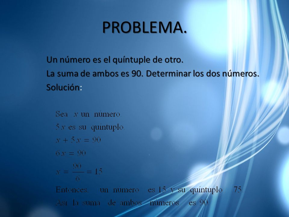PROBLEMA.Un número es el quíntuple de otro.La suma de ambos es 90.