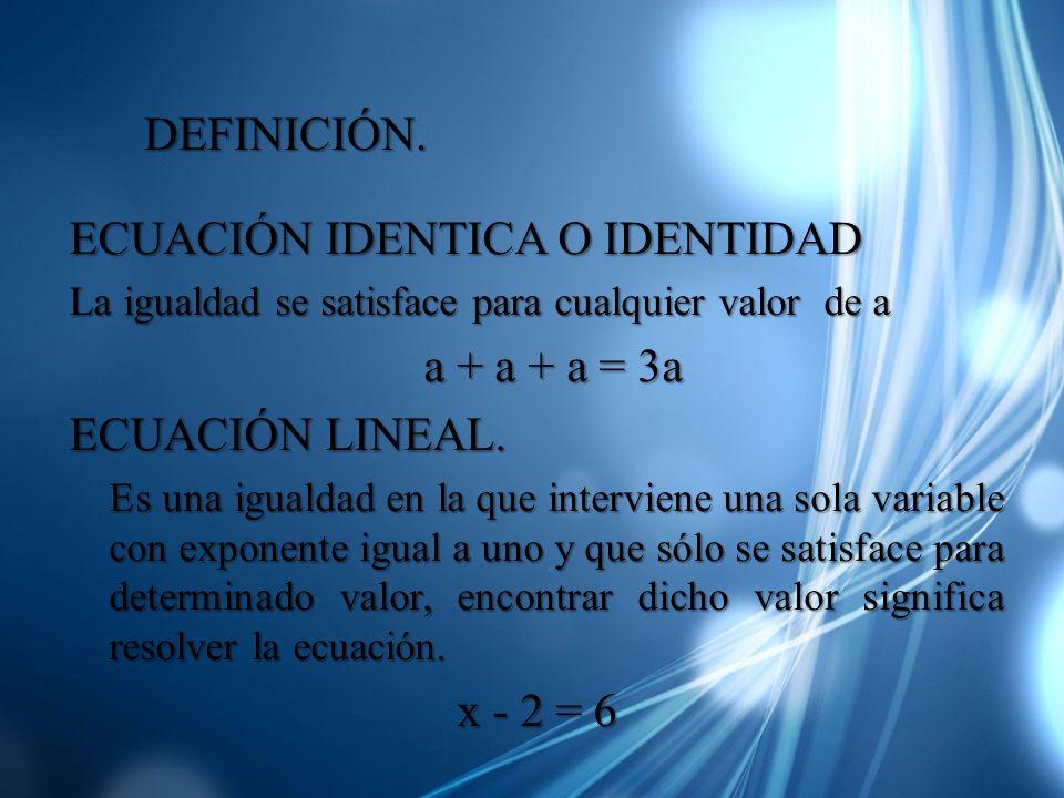 ECUACIÓN IDENTICA O IDENTIDAD a + a + a = 3a ECUACIÓN LINEAL.