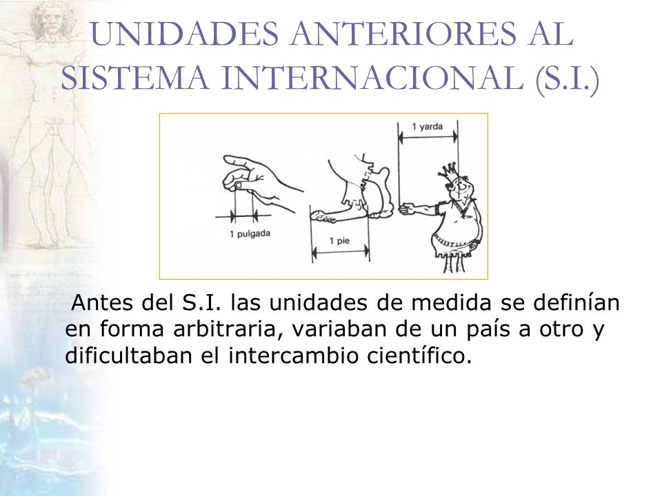 UNIDADES ANTERIORES AL SISTEMA INTERNACIONAL (S.I.)