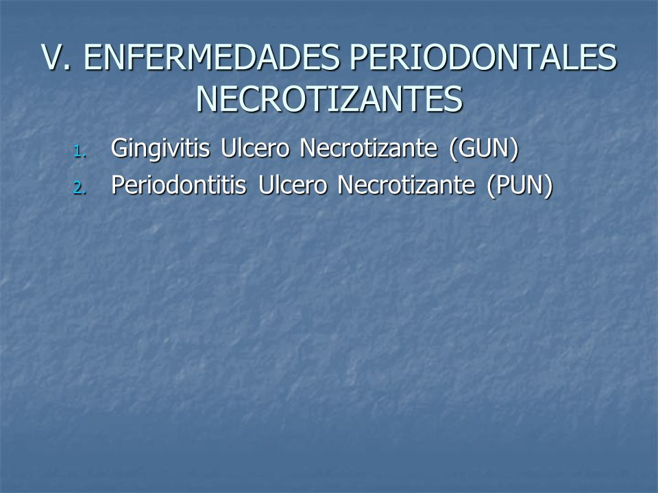 V. ENFERMEDADES PERIODONTALES NECROTIZANTES