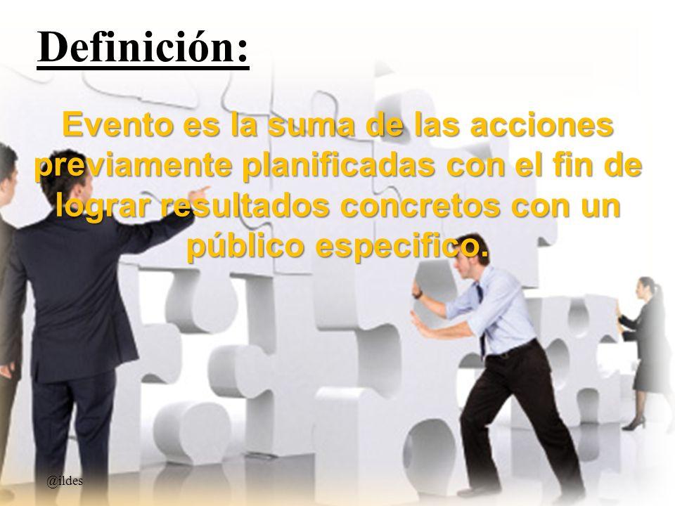 Definición: Evento es la suma de las acciones previamente planificadas con el fin de lograr resultados concretos con un público especifico.