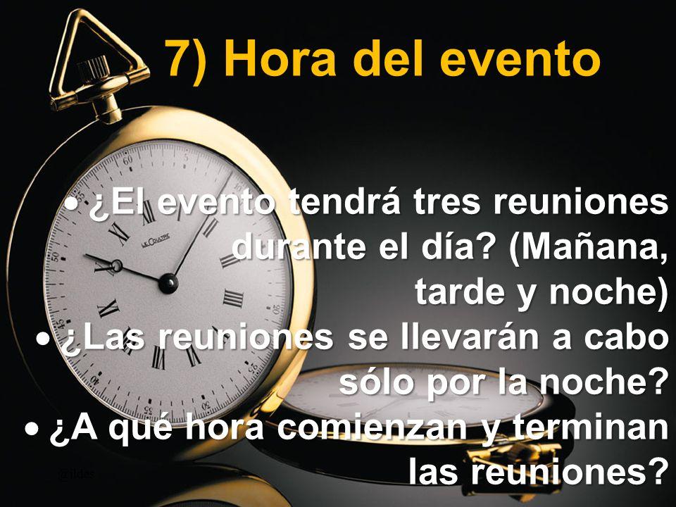 7) Hora del evento ¿El evento tendrá tres reuniones durante el día (Mañana, tarde y noche) ¿Las reuniones se llevarán a cabo sólo por la noche