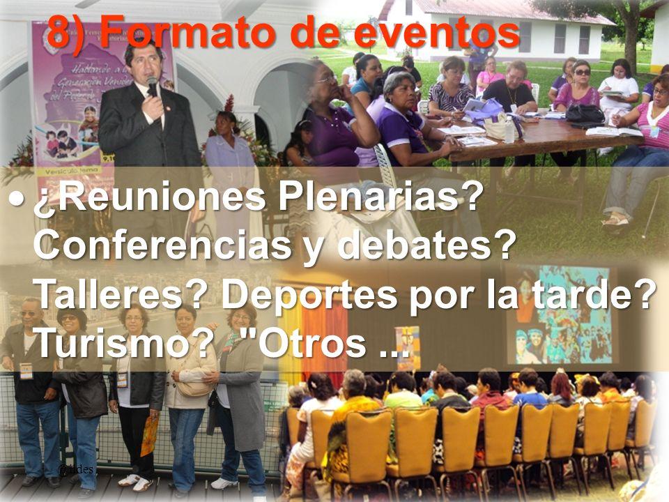 8) Formato de eventos ¿Reuniones Plenarias Conferencias y debates Talleres Deportes por la tarde Turismo Otros ...