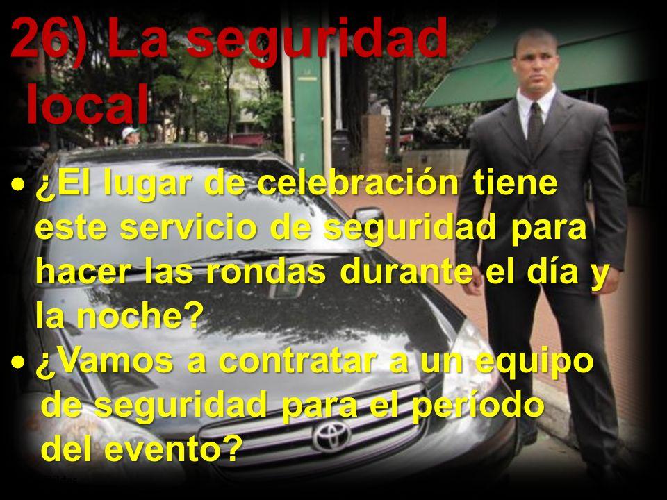 26) La seguridad local. ¿El lugar de celebración tiene este servicio de seguridad para hacer las rondas durante el día y la noche