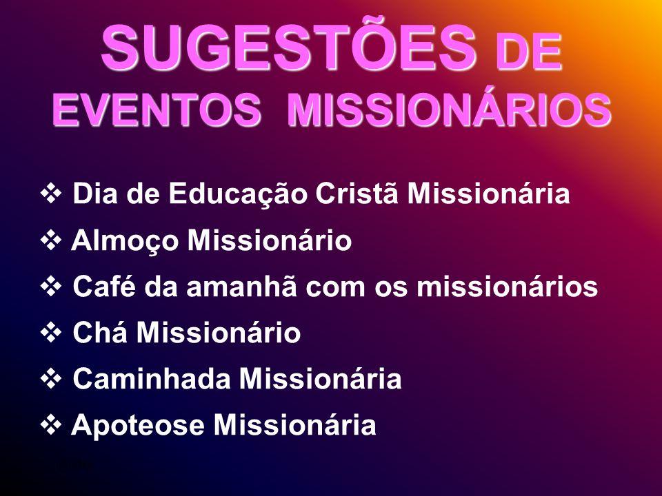 SUGESTÕES DE EVENTOS MISSIONÁRIOS Dia de Educação Cristã Missionária