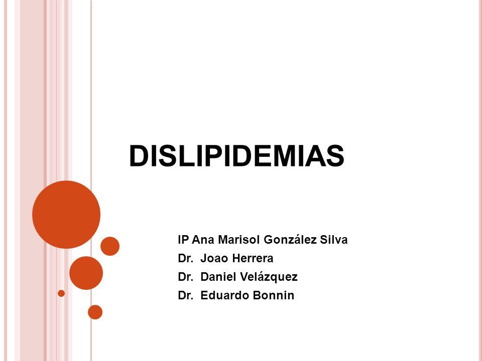 DISLIPIDEMIAS IP Ana Marisol González Silva Dr. Joao Herrera