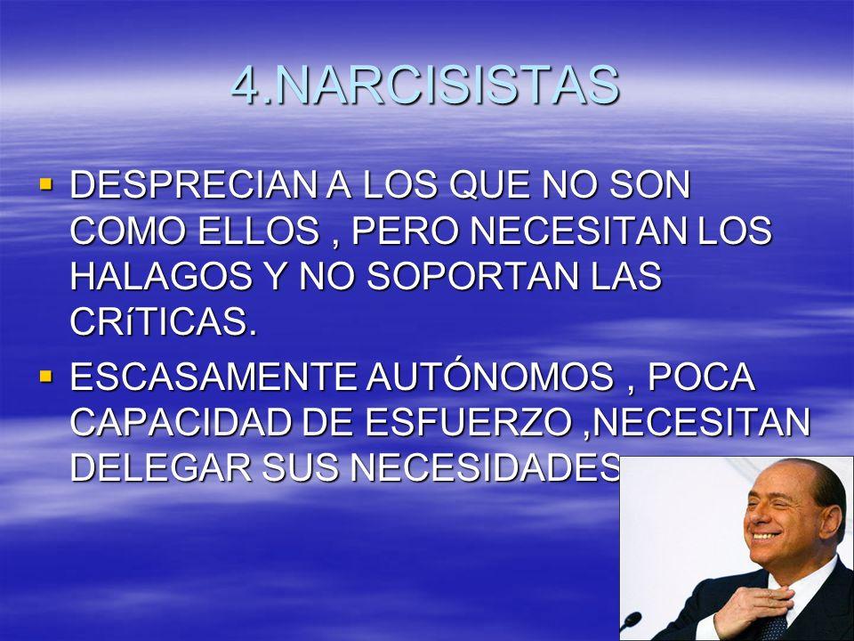4.NARCISISTAS DESPRECIAN A LOS QUE NO SON COMO ELLOS , PERO NECESITAN LOS HALAGOS Y NO SOPORTAN LAS CRíTICAS.