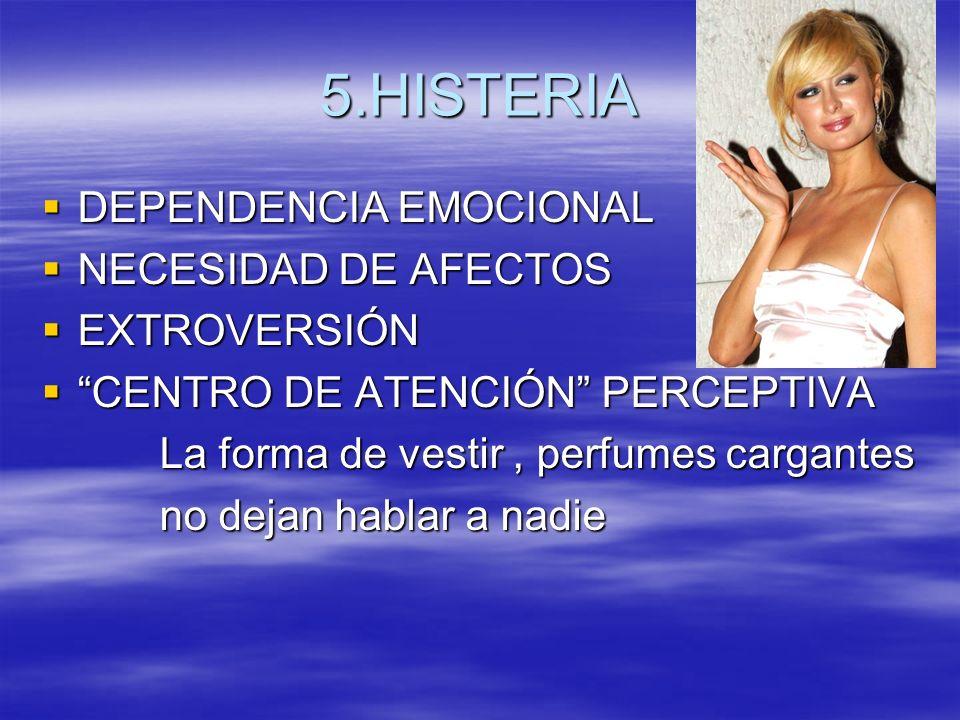 5.HISTERIA DEPENDENCIA EMOCIONAL NECESIDAD DE AFECTOS EXTROVERSIÓN