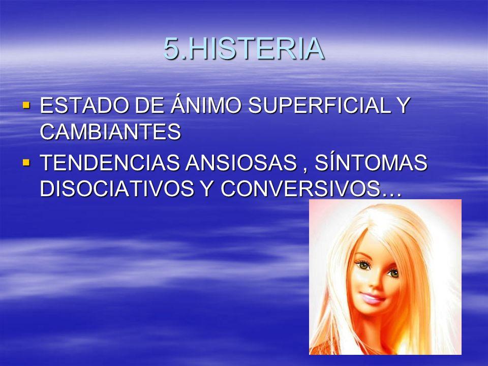 5.HISTERIA ESTADO DE ÁNIMO SUPERFICIAL Y CAMBIANTES