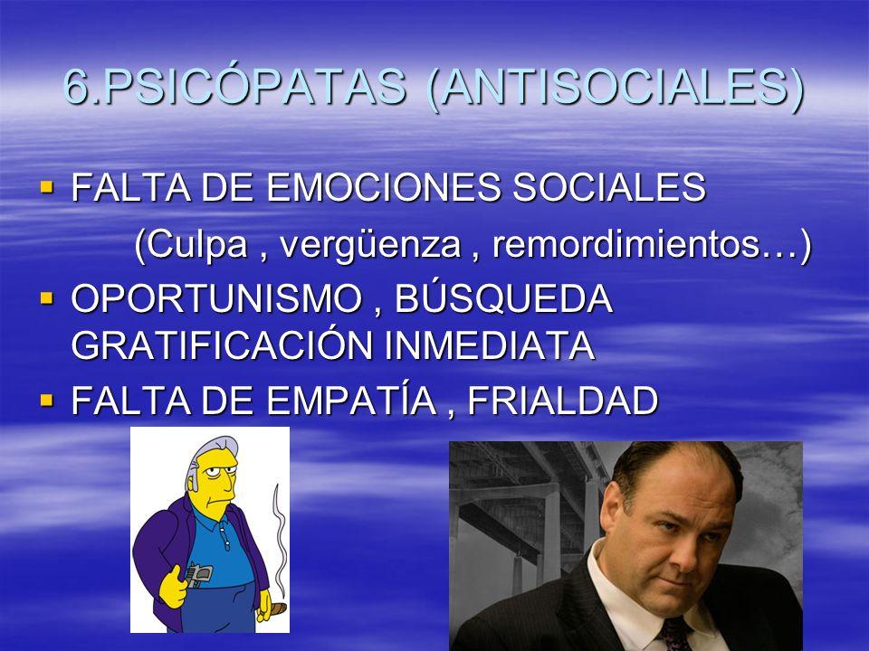 6.PSICÓPATAS (ANTISOCIALES)