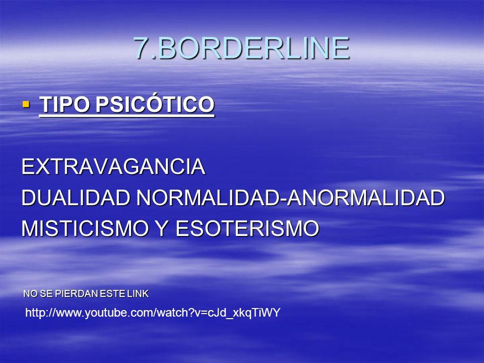 7.BORDERLINE TIPO PSICÓTICO EXTRAVAGANCIA
