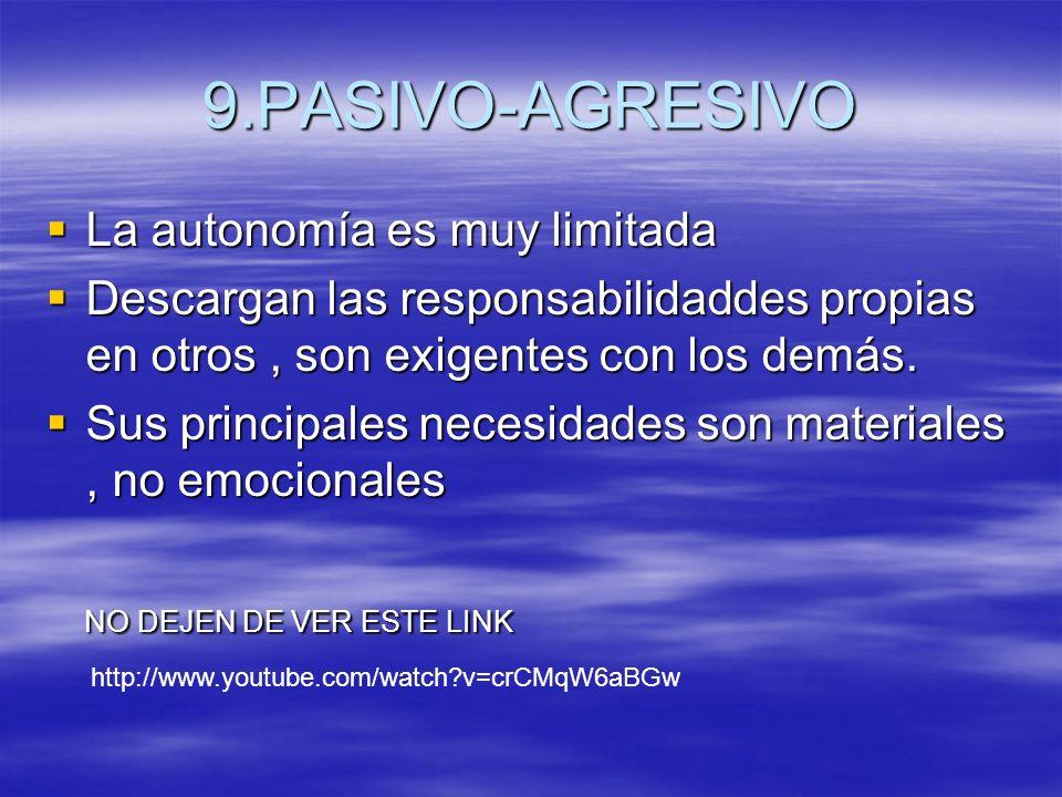 9.PASIVO-AGRESIVO La autonomía es muy limitada
