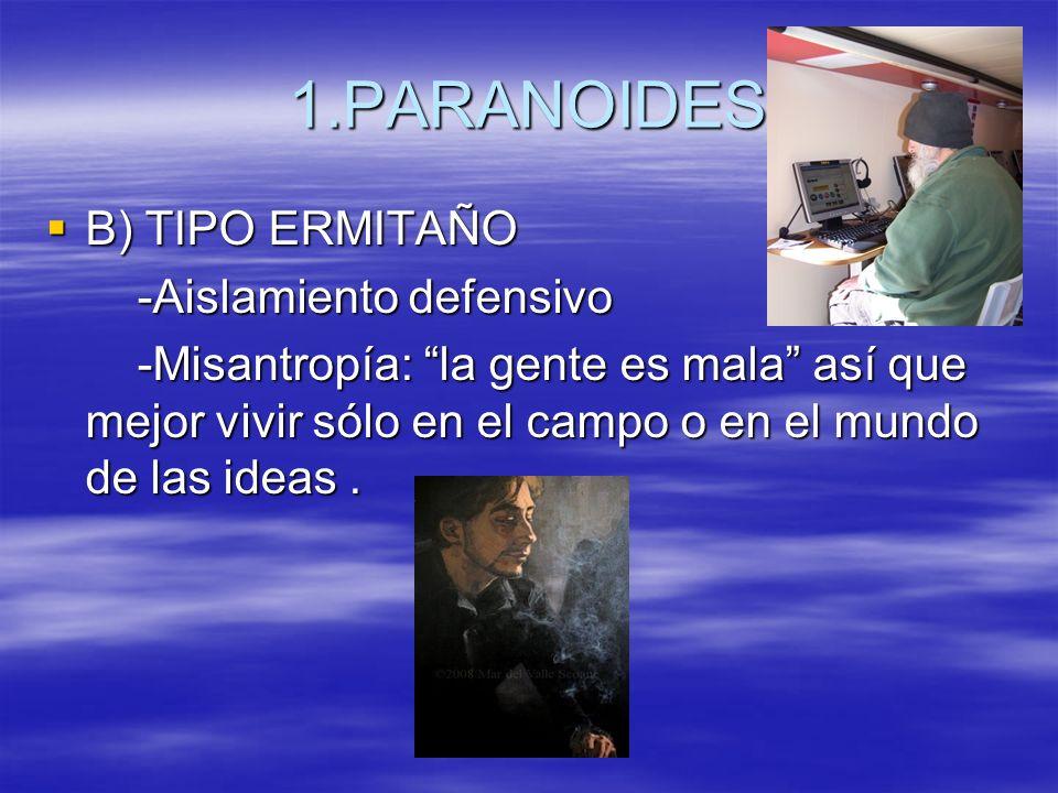 1.PARANOIDES B) TIPO ERMITAÑO -Aislamiento defensivo