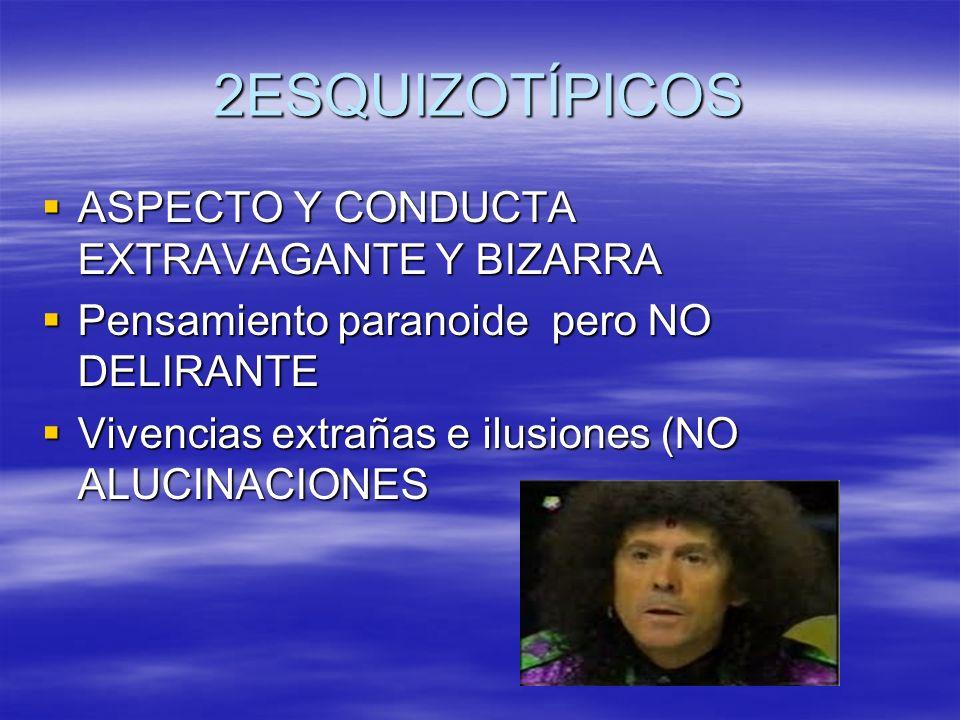 2ESQUIZOTÍPICOS ASPECTO Y CONDUCTA EXTRAVAGANTE Y BIZARRA