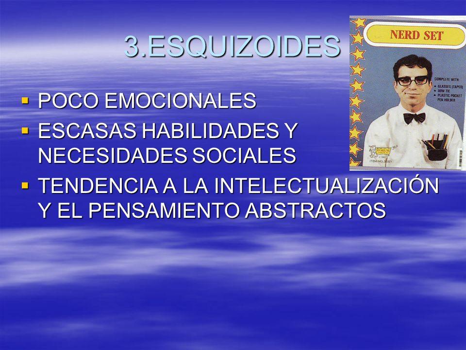 3.ESQUIZOIDES POCO EMOCIONALES