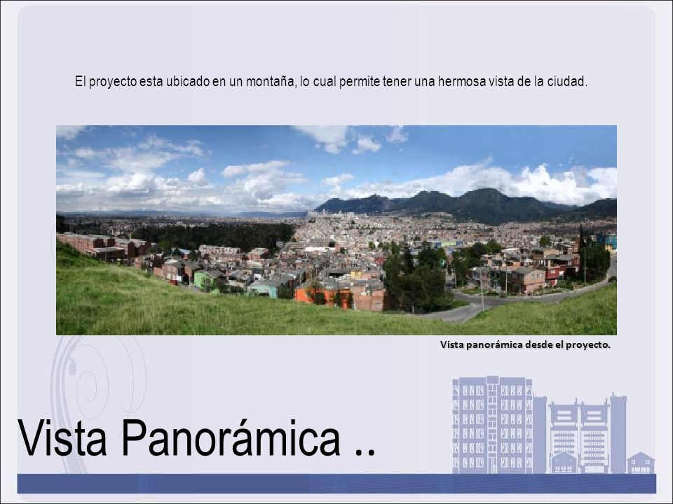 El proyecto esta ubicado en un montaña, lo cual permite tener una hermosa vista de la ciudad.