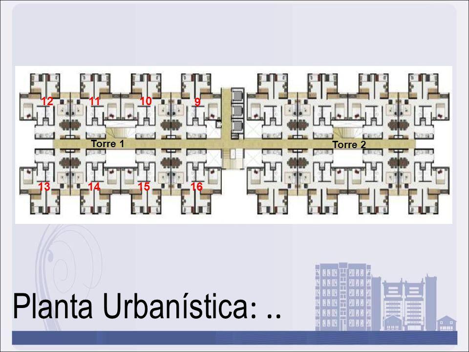 12 11 10 9 13 14 15 16 Torre 1 Torre 2 Planta Urbanística: ..