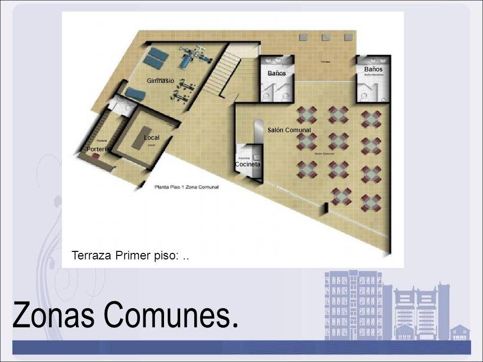 Zonas Comunes. Terraza Primer piso: .. Baños Baños Gimnasio