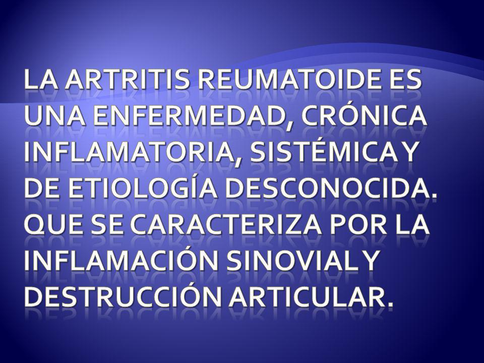 La artritis reumatoide es una enfermedad, crónica inflamatoria, sistémica y de etiología desconocida.