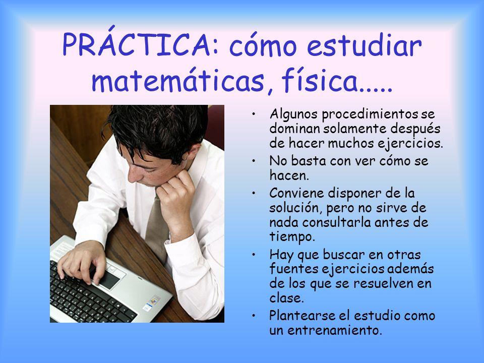 PRÁCTICA: cómo estudiar matemáticas, física.....