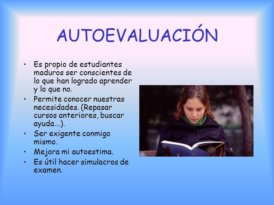 AUTOEVALUACIÓN Es propio de estudiantes maduros ser conscientes de lo que han logrado aprender y lo que no.