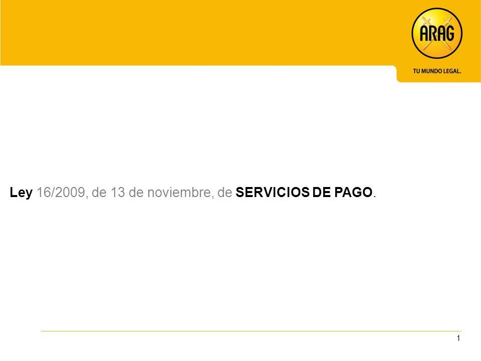 Ley 16/2009, de 13 de noviembre, de SERVICIOS DE PAGO.