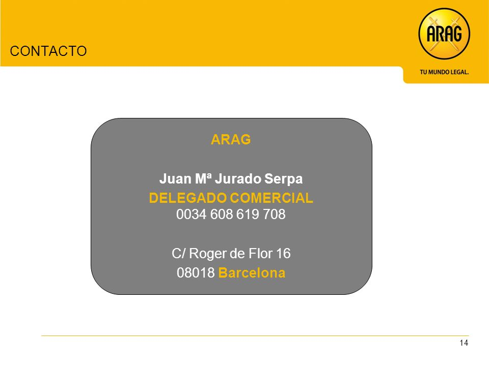 CONTACTO ARAG. Juan Mª Jurado Serpa. DELEGADO COMERCIAL. 0034 608 619 708. C/ Roger de Flor 16.