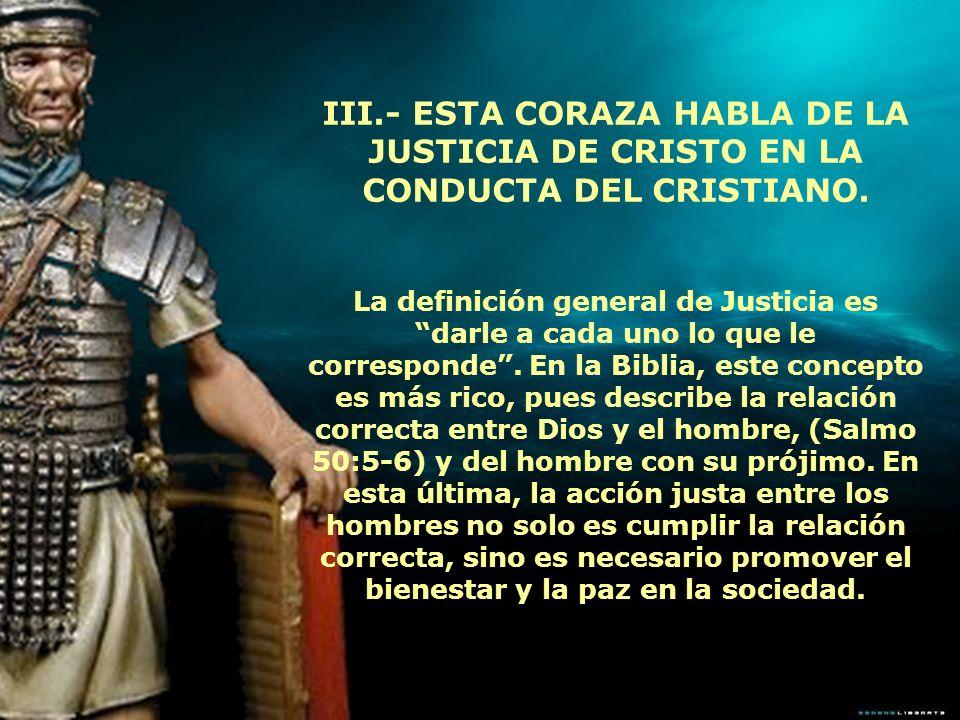 III.- ESTA CORAZA HABLA DE LA JUSTICIA DE CRISTO EN LA CONDUCTA DEL CRISTIANO.