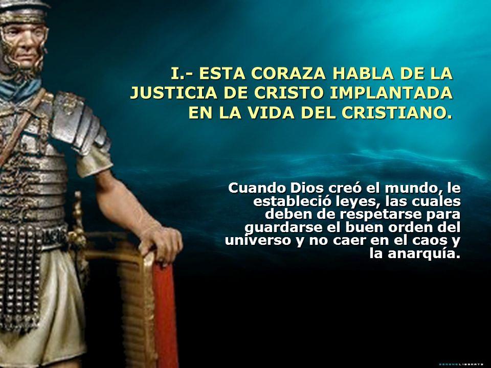 I.- ESTA CORAZA HABLA DE LA JUSTICIA DE CRISTO IMPLANTADA EN LA VIDA DEL CRISTIANO.