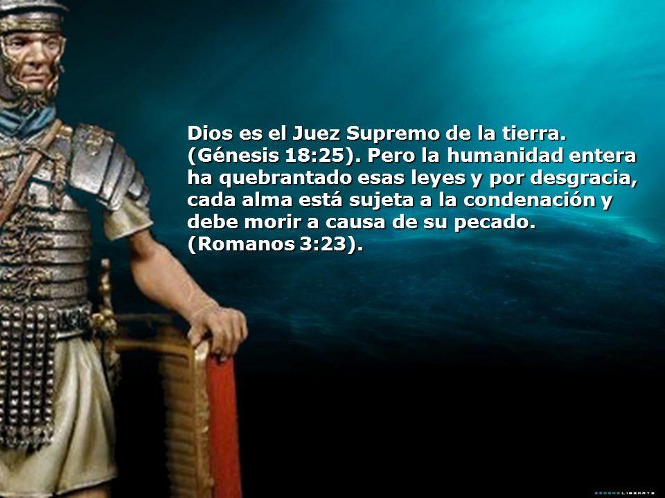 Dios es el Juez Supremo de la tierra. (Génesis 18:25)
