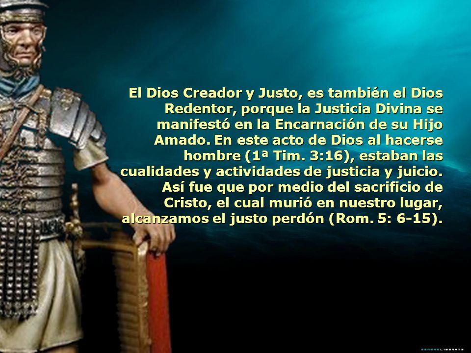 El Dios Creador y Justo, es también el Dios Redentor, porque la Justicia Divina se manifestó en la Encarnación de su Hijo Amado.