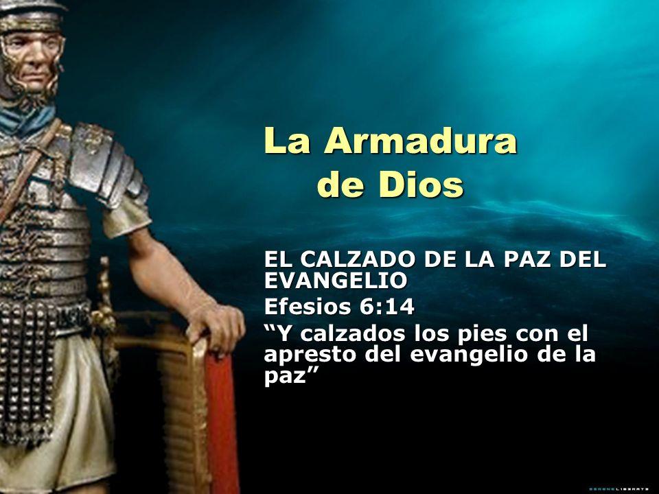 La Armadura de Dios EL CALZADO DE LA PAZ DEL EVANGELIO Efesios 6:14