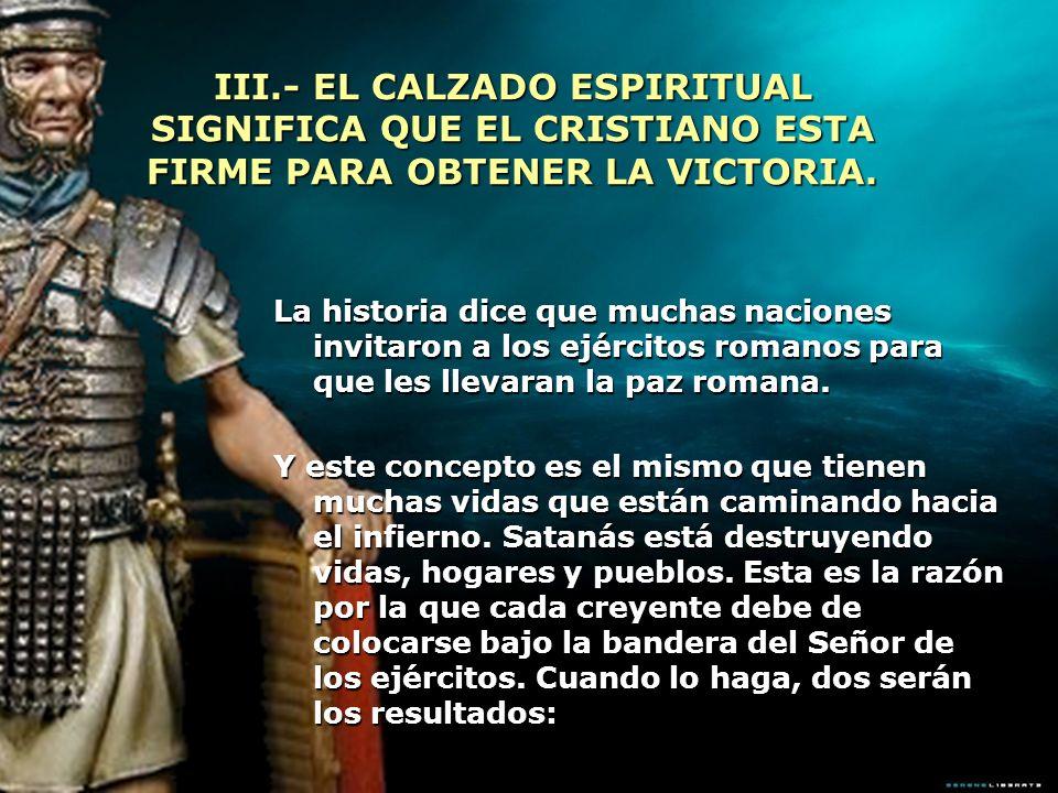 III.- EL CALZADO ESPIRITUAL SIGNIFICA QUE EL CRISTIANO ESTA FIRME PARA OBTENER LA VICTORIA.