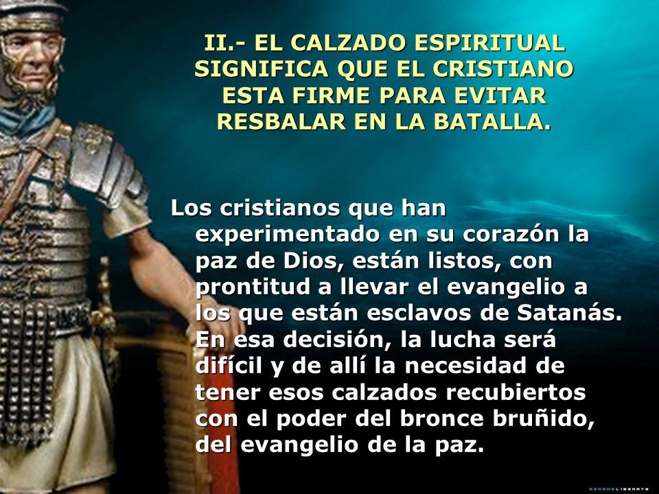 II.- EL CALZADO ESPIRITUAL SIGNIFICA QUE EL CRISTIANO ESTA FIRME PARA EVITAR RESBALAR EN LA BATALLA.