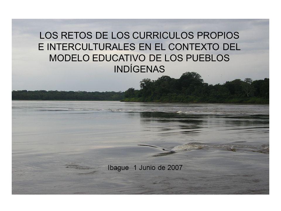 LOS RETOS DE LOS CURRICULOS PROPIOS E INTERCULTURALES EN EL CONTEXTO DEL MODELO EDUCATIVO DE LOS PUEBLOS INDÍGENAS