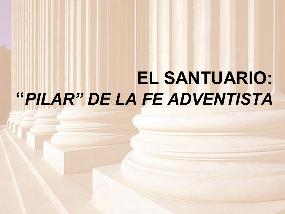 EL SANTUARIO: PILAR DE LA FE ADVENTISTA
