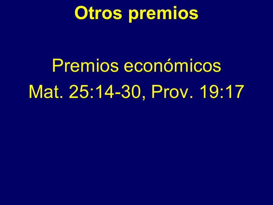 Otros premios Premios económicos Mat. 25:14-30, Prov. 19:17