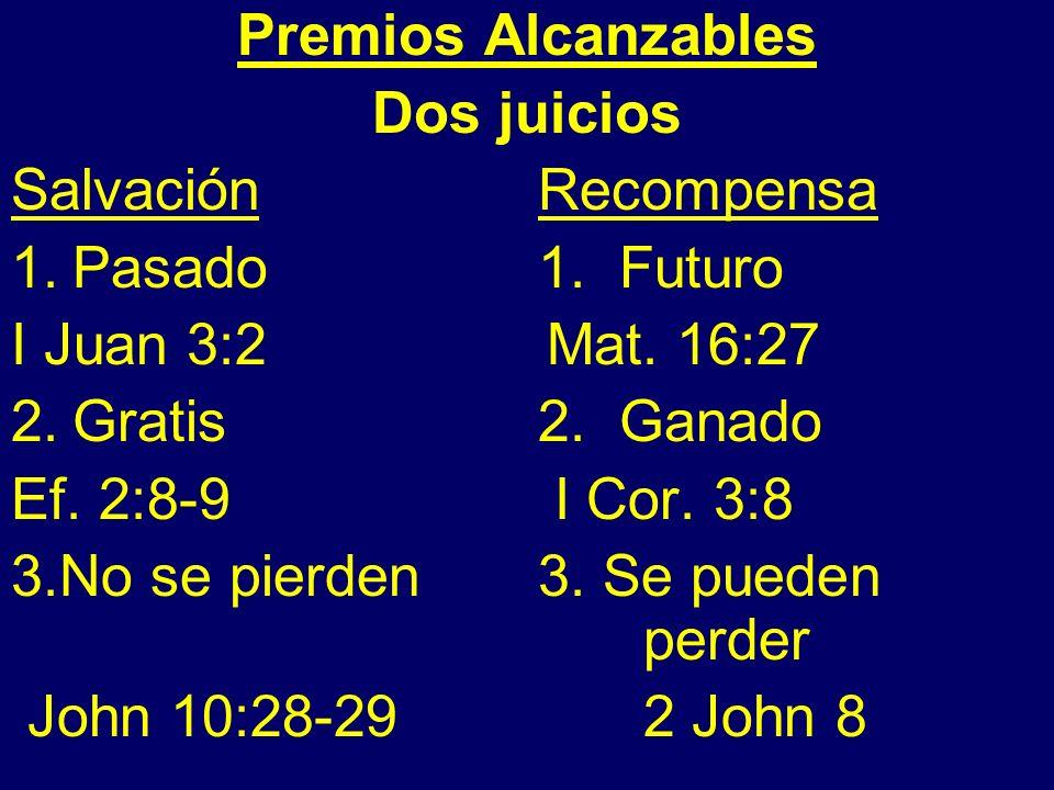 Premios Alcanzables Dos juicios. Salvación Recompensa. Pasado 1. Futuro. I Juan 3:2 Mat. 16:27.