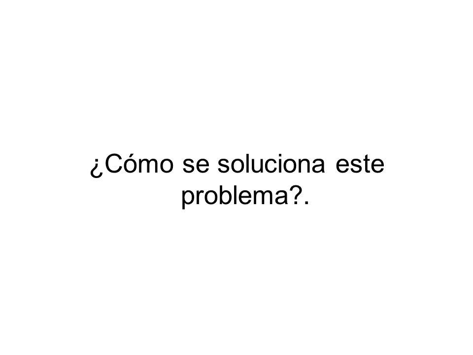 ¿Cómo se soluciona este problema .