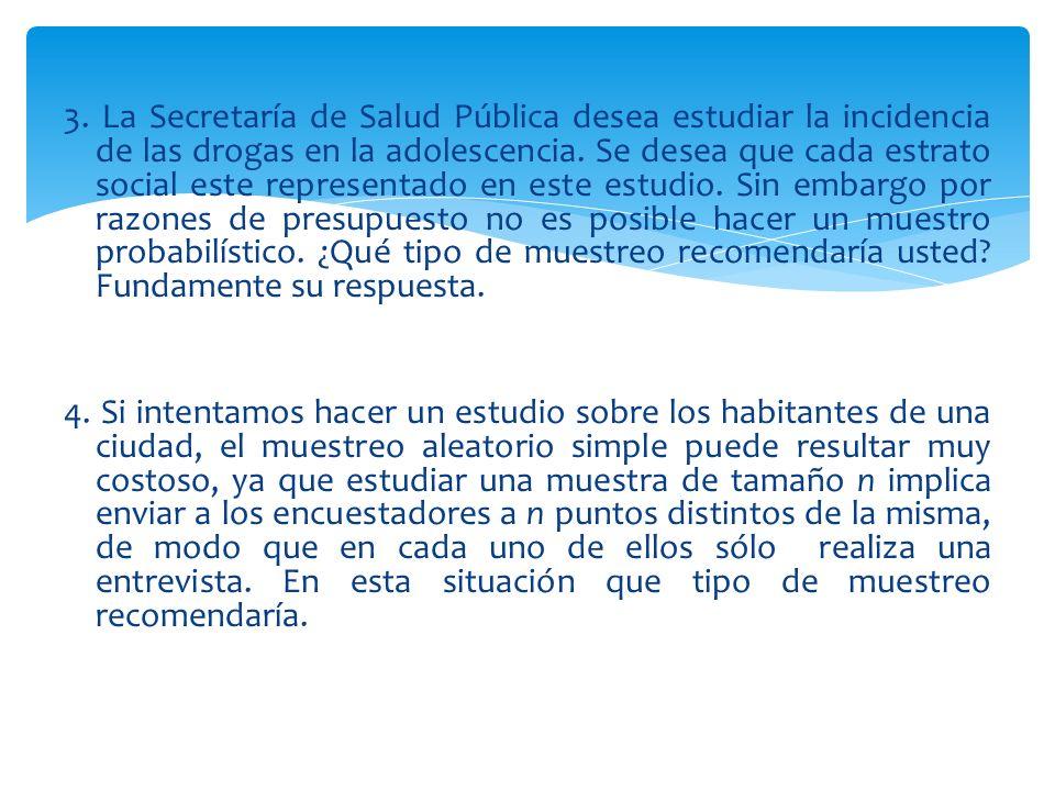 3. La Secretaría de Salud Pública desea estudiar la incidencia de las drogas en la adolescencia.
