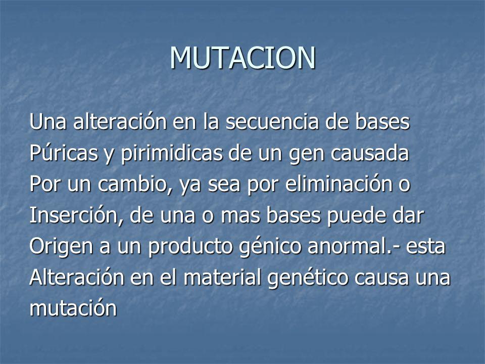 MUTACION Una alteración en la secuencia de bases