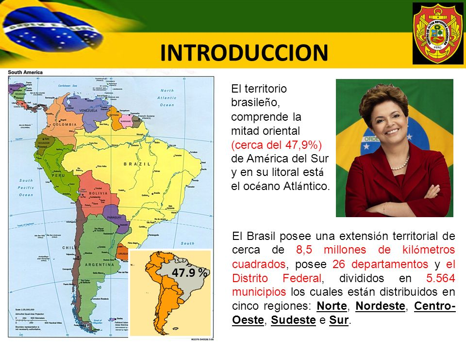 INTRODUCCION El territorio brasileño, comprende la mitad oriental (cerca del 47,9%) de América del Sur y en su litoral está el océano Atlántico.