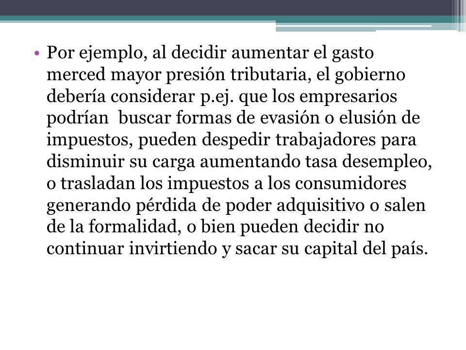 Por ejemplo, al decidir aumentar el gasto merced mayor presión tributaria, el gobierno debería considerar p.ej.