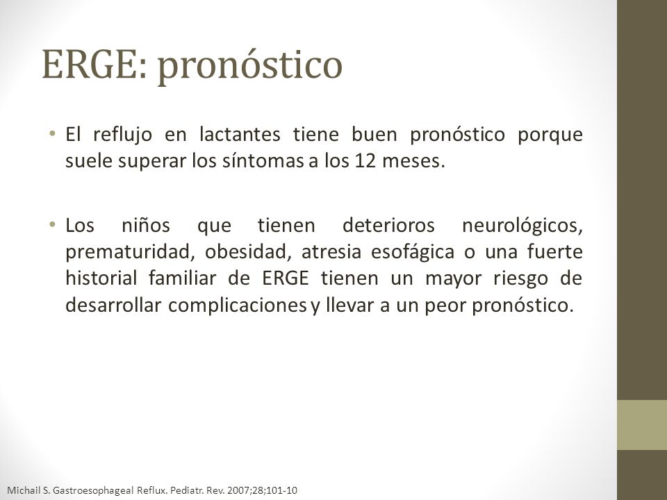 ERGE: pronósticoEl reflujo en lactantes tiene buen pronóstico porque suele superar los síntomas a los 12 meses.