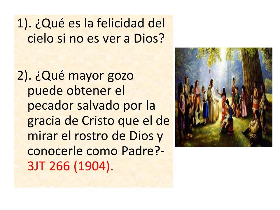1). ¿Qué es la felicidad del cielo si no es ver a Dios