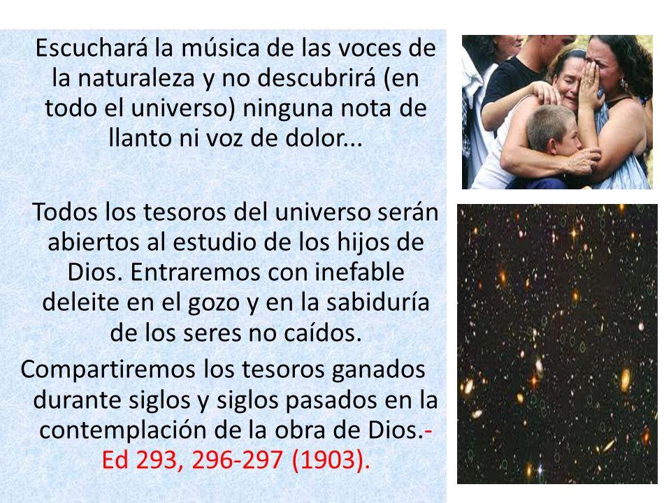 Escuchará la música de las voces de la naturaleza y no descubrirá (en todo el universo) ninguna nota de llanto ni voz de dolor...