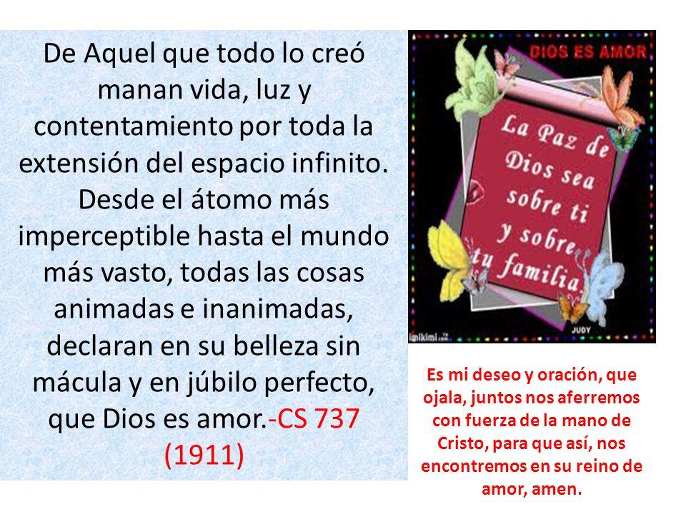 mácula y en júbilo perfecto, que Dios es amor.-CS 737 (1911)