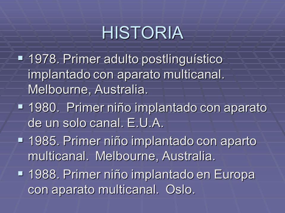 HISTORIA 1978. Primer adulto postlinguístico implantado con aparato multicanal. Melbourne, Australia.